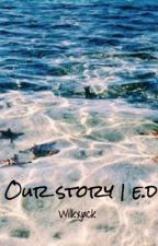 Our story   e.d by wilkxjack