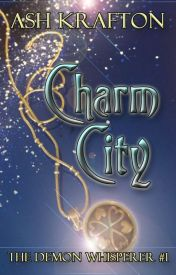 Charm City (The Demon Whisperer #1) by AshKrafton