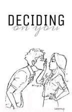 Deciding on You || a.i. (Book 2) by lukehemmugh