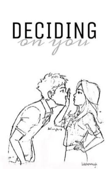Deciding on You || a.i. (Book 2)