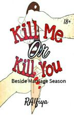 Kill Me or Kill You (Beside Season Marriage) by RAlfiya