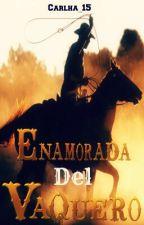 Enamorada Del Vaquero [PAUSADA] by carlha_15