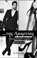 ...της Αμαρτίας... (Mismatched Couples - Book two) by ThomaiBR