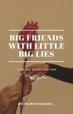 Big Friends With Little Big Lies |hes. by harrysangel_
