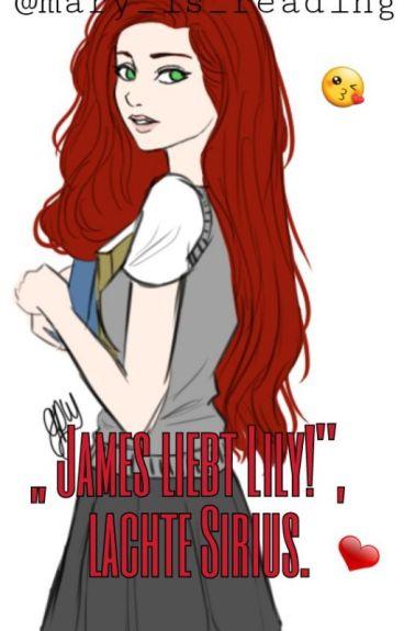 """James liebt Lily!"", lachte Sirius"