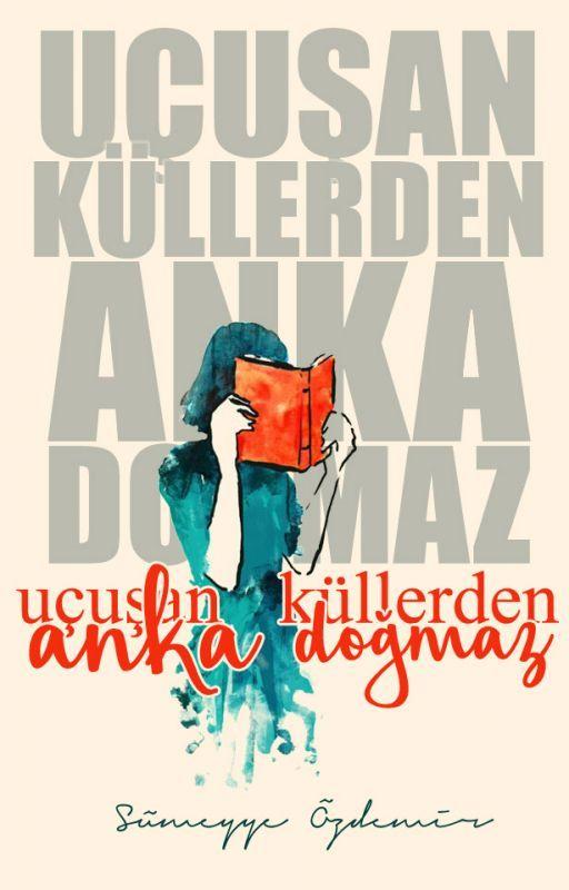 Uçuşan Küllerden Anka Doğmaz by SumeyyeeOzdemir