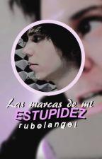 Las marcas de mi estupidez «Rubelangel» by encorvada