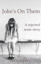 Joke's On Them (A Rejected Mate Story) by carlylove143