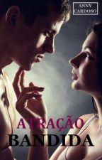 Atração Bandida - 2° Livro #Wattys2016 by AnnyCardoso