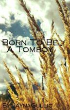 Born To Be A Tomboy by JaynaGullic