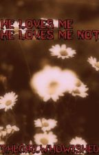 He Loves Me, He Loves Me Not by TheGirlWhoWished