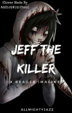 Jeff The Killer X Reader Imagines by AllMightyJazz