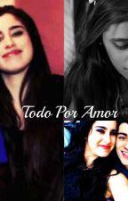 Todo por Amor(Camren G!P) by Lauren-SL2001
