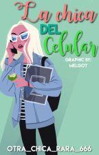 La chica del celular [Cancelada temporalmente] by Otra_chica_rara_666