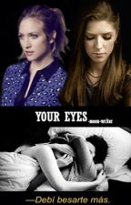 Your eyes -Bechloe- by moon-write