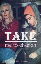 Take Me To Church - Zerrie Fanfic by zerriezinha_