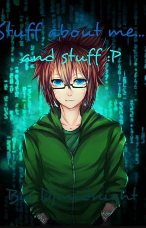Stuff about me and....stuff :P by DjMidnight