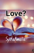Love? (Completed) by syifaaamalia