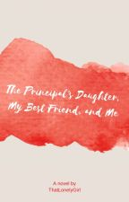The Principles' Daughter, My Best Friend, and Me {BoyxGirlxBoy} by ThatLonelyGirl