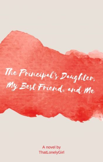 The Principal's Daughter, My Best Friend, and Me {BoyxGirlxBoy}