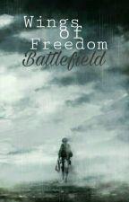 Wings Of Freedom: Battlefield. [Libro 1]. by VictoriaArias29