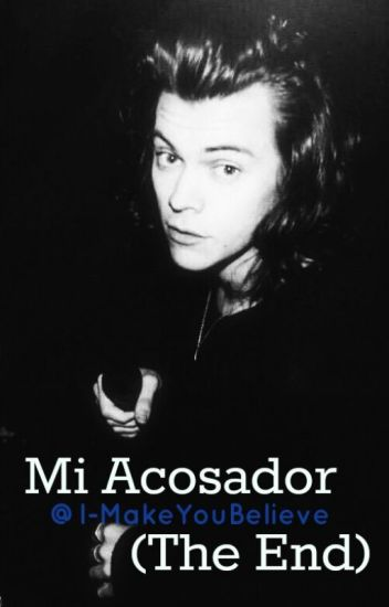Mi Acosador (The End) |Harry Styles y tú|