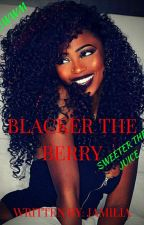 Blacker The Berry by BWWM_Fictions