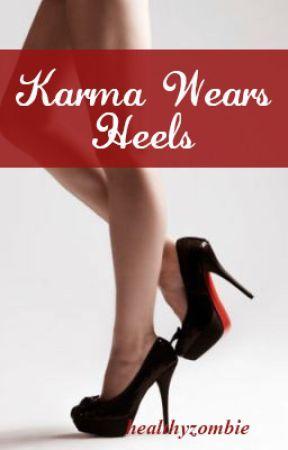 Karma Wears Heels [ON HOLD] by healthyzombie