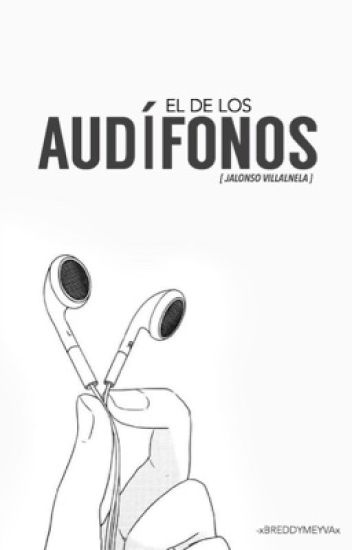 El de los audífonos | Jalonso Villalnela