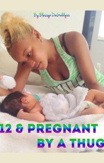 12 & pregnant by a thug????