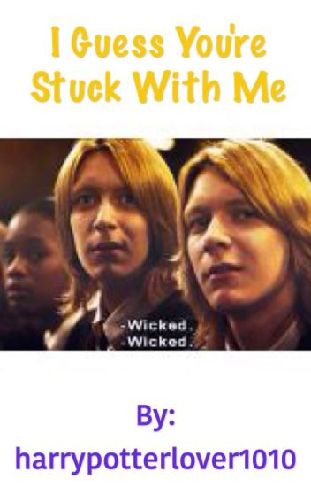 I Guess You're Stuck With Me (Fred Weasley)