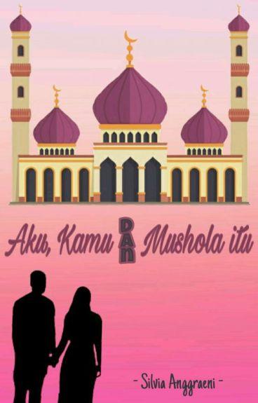 Aku, Kamu dan Mushola itu