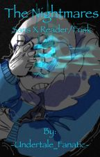 The Nightmares{Sans x Reader} by -Undertale_Fanatic-