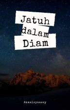 JATUH DALAM DIAM by Akmalsyaaesy