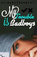 My Trouble is Badboys by elisabethchrysti