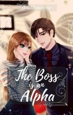 The Boss Is An Alpha (#Wattys2016) ✔ by Ms-LoveWithNoName