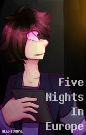 Five Nights In Europe by Aleatoraye