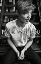 To be with you. (Isac Elliot fanfic) by gullepluttar