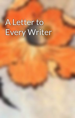 A Letter to Every Writer  by Captain_Keltalem