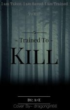 Trained To Kill by aislingisamazing