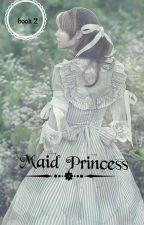 Maid Princess √[ Tamat] by MaryatiAjh