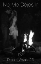 No me dejes ir - A Lucaya Love story - by Dream_Awake25
