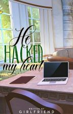 He Hacked My Heart (ON-HOLD) by geniuzia_foxx