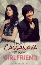 That Cassanova is my Girlfriend ~on hold~ by MissingPieces