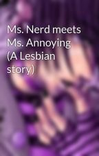 Ms. Nerd meets Ms. Annoying (A Lesbian story) by PrinceGD04