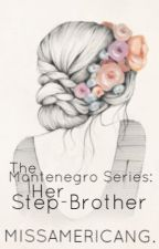 The Montenegro Series: Her Step Brother by MissAmericanGoddess