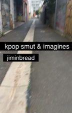 {KPOP SMUT + IMAGINE} by jiminbread