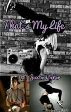 That's My Life | Justin Bieber FF by HihopCClaudia