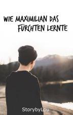 Wie Maximilian das Fürchten lernte [Beendet] by StorybyLou