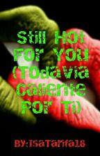 Still Hot For You (Todavia Caliente Por Ti) by IsaTarifa18